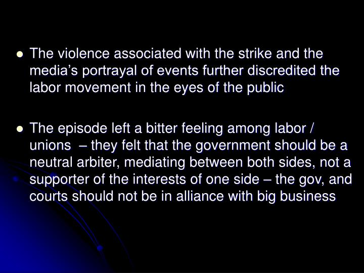 The violence associated with the strike and the media's portrayal of events further discredited the labor movement in the eyes of the public