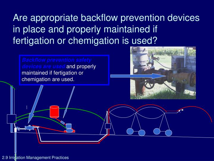 Are appropriate backflow prevention devices in place and properly maintained if fertigation or chemigation is used?