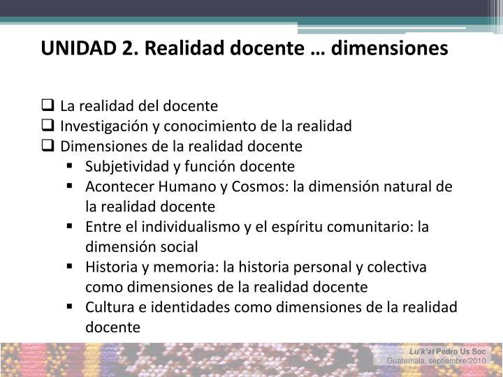 UNIDAD 2. Realidad docente … dimensiones