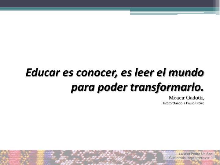 Educar es conocer, es leer el mundo