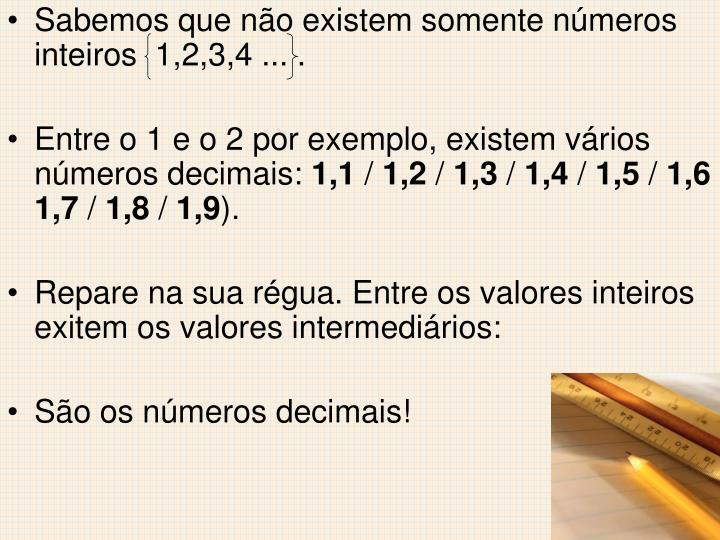 Sabemos que não existem somente números inteiros  1,2,3,4 ... .