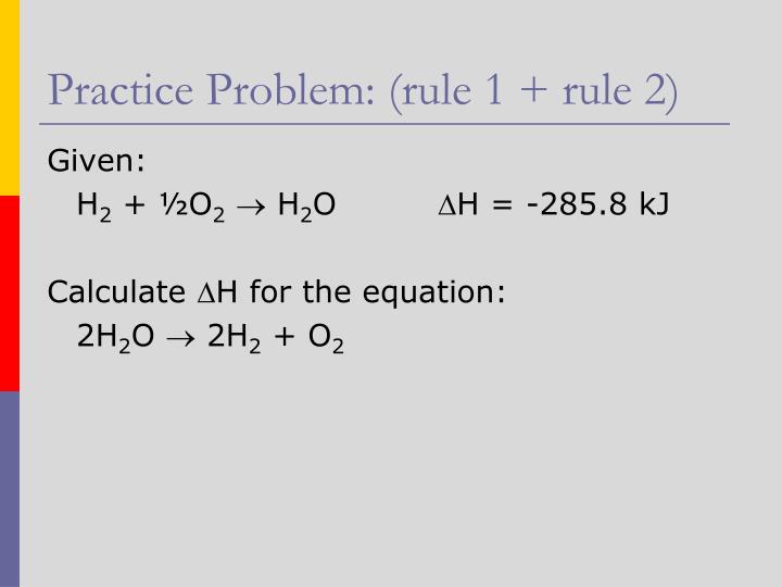 Practice Problem: (rule 1 + rule 2)