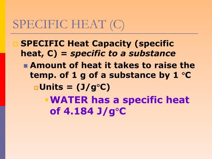 SPECIFIC HEAT (C)