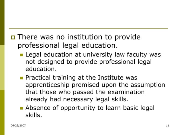 There was no institution to provide professional legal education.
