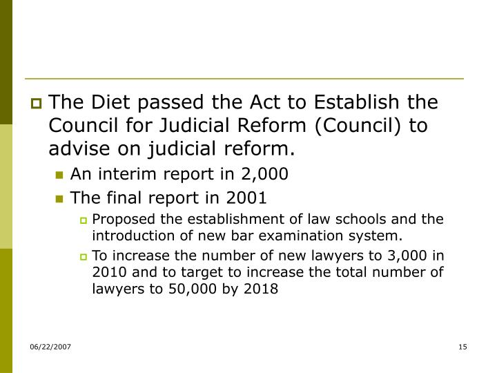 The Diet passed the Act to Establish the Council for Judicial Reform (Council) to advise on judicial reform.