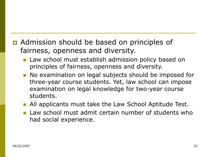 Admission should be based on principles of fairness, openness and diversity.