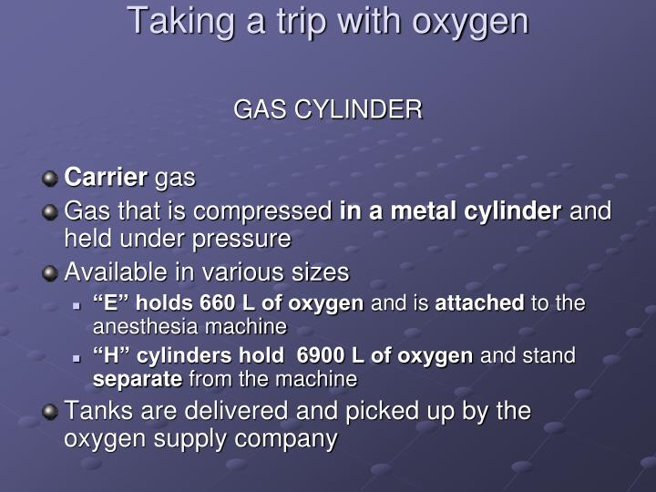 Taking a trip with oxygen