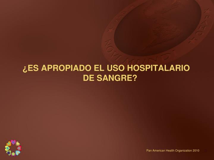 ¿ES APROPIADO EL USO HOSPITALARIO DE SANGRE?