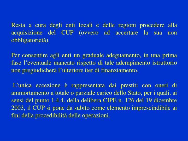 Resta a cura degli enti locali e delle regioni procedere alla acquisizione del CUP (ovvero ad accertare la sua non obbligatorietà).