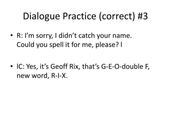 Dialogue Practice (correct) #3