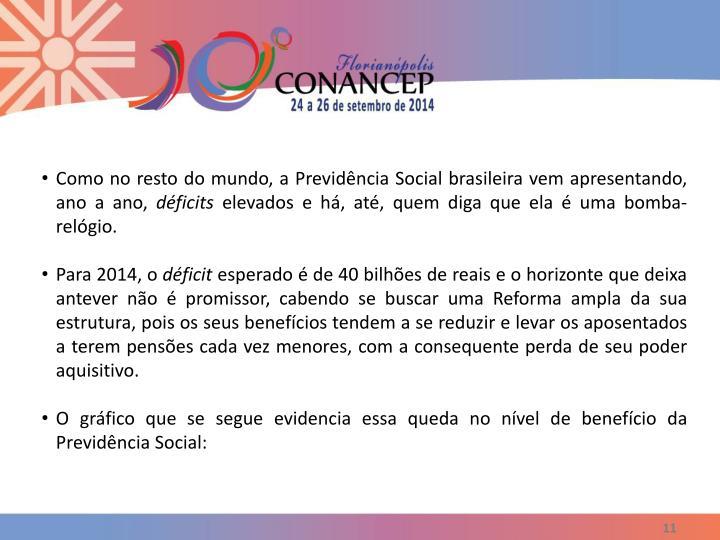 Como no resto do mundo, a Previdência Social brasileira vem apresentando, ano a ano,
