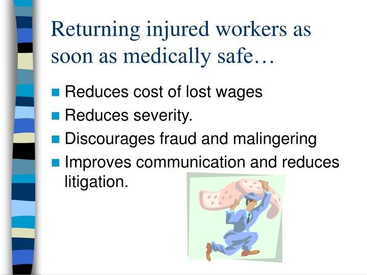 Returning injured workers as soon as medically safe…