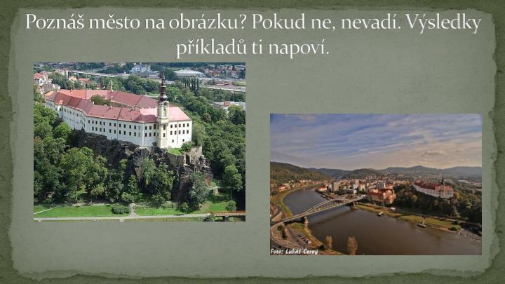 Poznáš město na obrázku? Pokud ne, nevadí. Výsledky příkladů ti napoví.