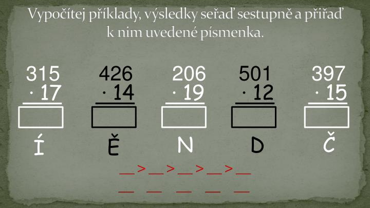 Vypočítej příklady, výsledky seřaď sestupně a přiřaď k nim uvedené písmenka.