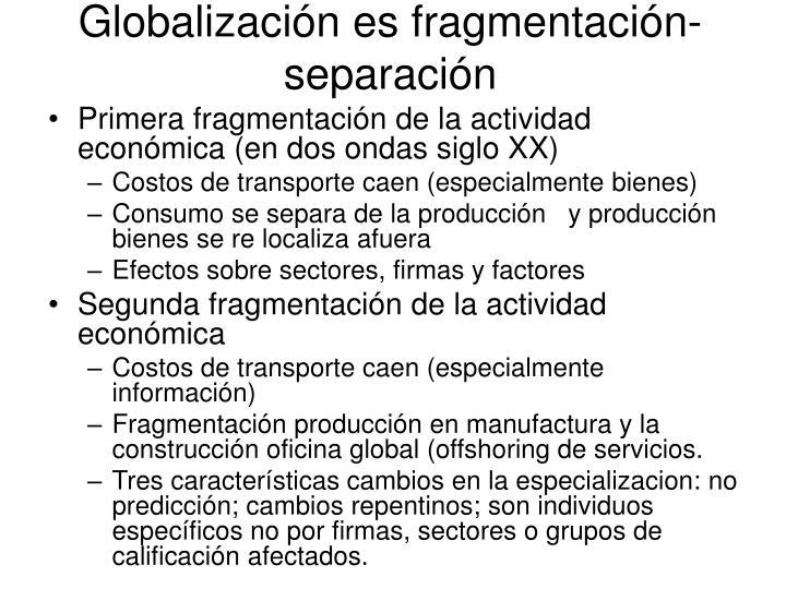 Globalización es fragmentación-separación