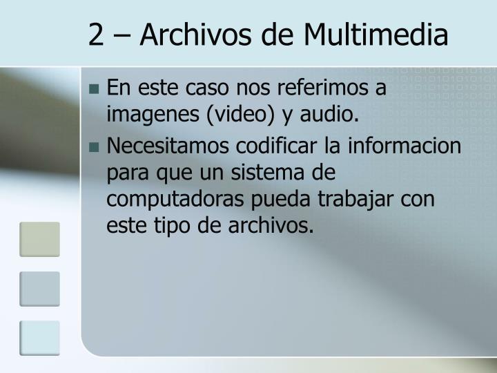 2 – Archivos de Multimedia