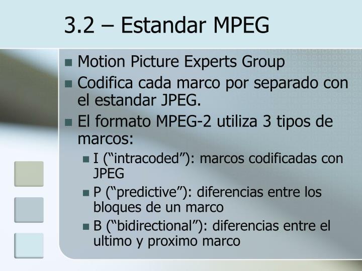 3.2 – Estandar MPEG