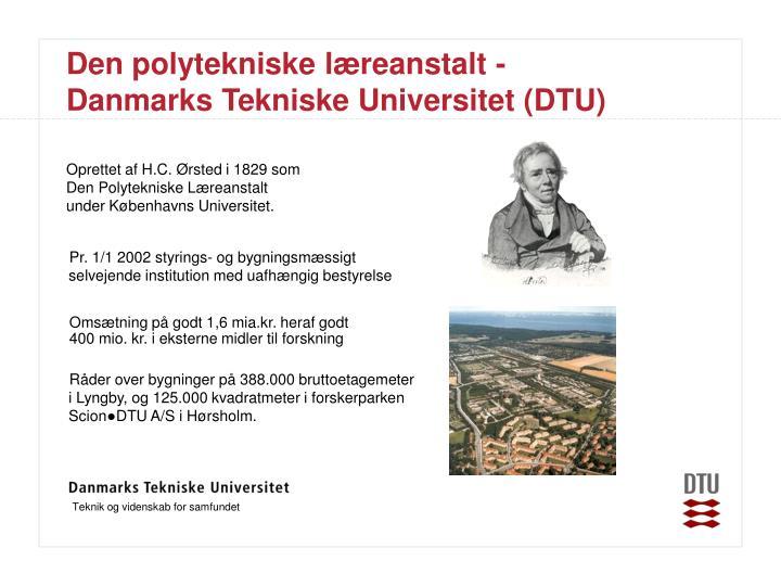 Den polytekniske læreanstalt -      Danmarks Tekniske Universitet (DTU)