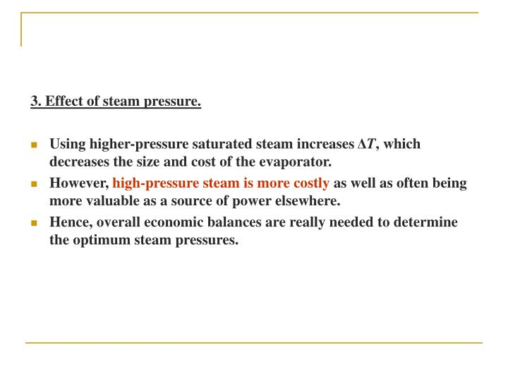 3. Effect of steam pressure.