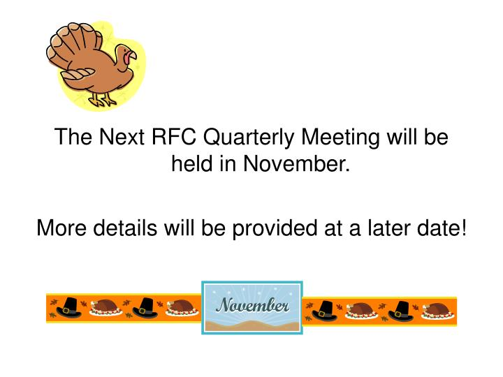 The Next RFC Quarterly Meeting will be held in November.