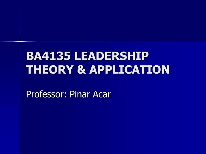 Ba4135 leadership theory application