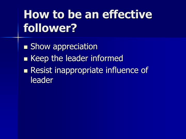 How to be an effective follower?