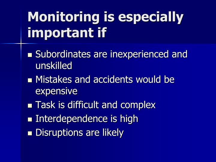 Monitoring is especially important if