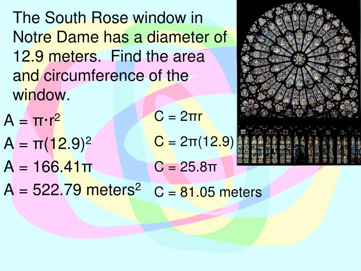 The South Rose window in Notre Dame has a diameter of 12.9 meters.  Find the area and circumference of the window.