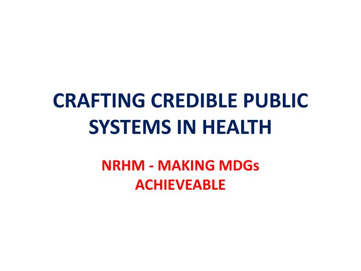 CRAFTING CREDIBLE PUBLIC SYSTEMS IN HEALTH