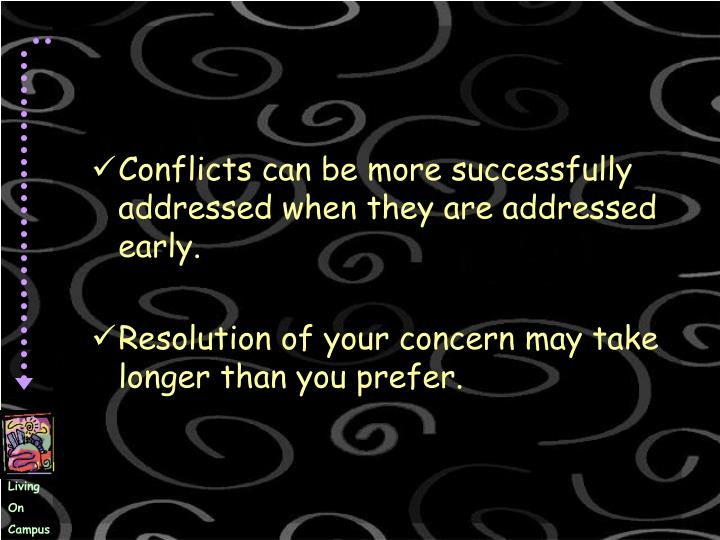 Conflicts can be more successfully addressed when they are addressed early.