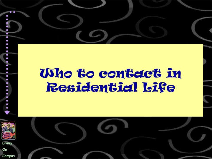 Who to contact in Residential Life