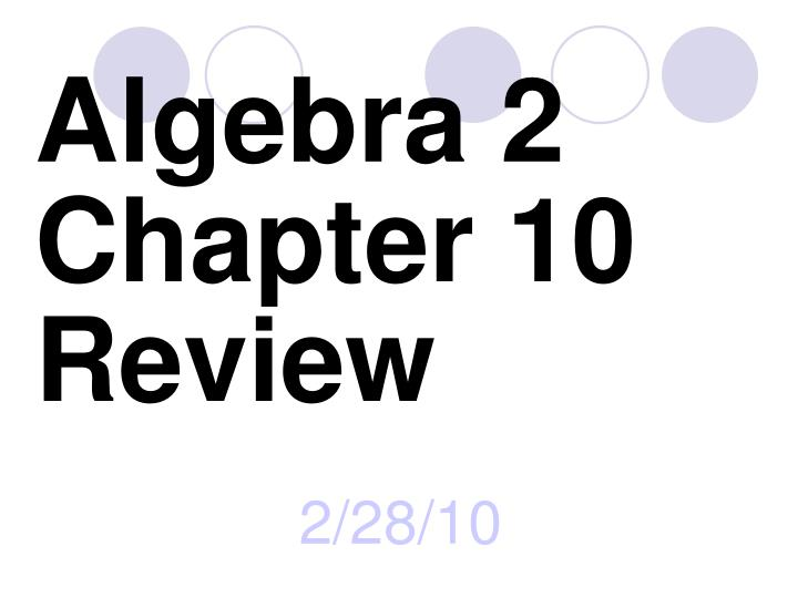 Algebra 2 chapter 10 review