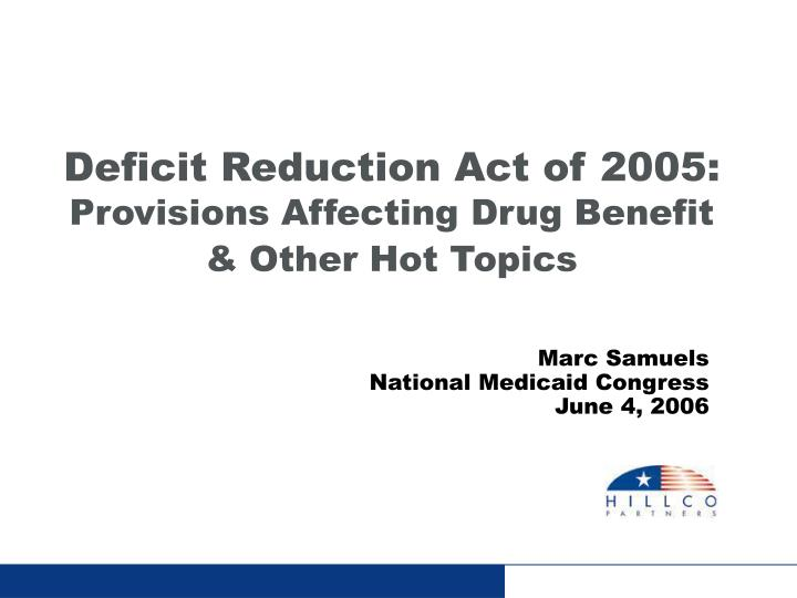 Deficit reduction act of 2005 provisions affecting drug benefit other hot topics