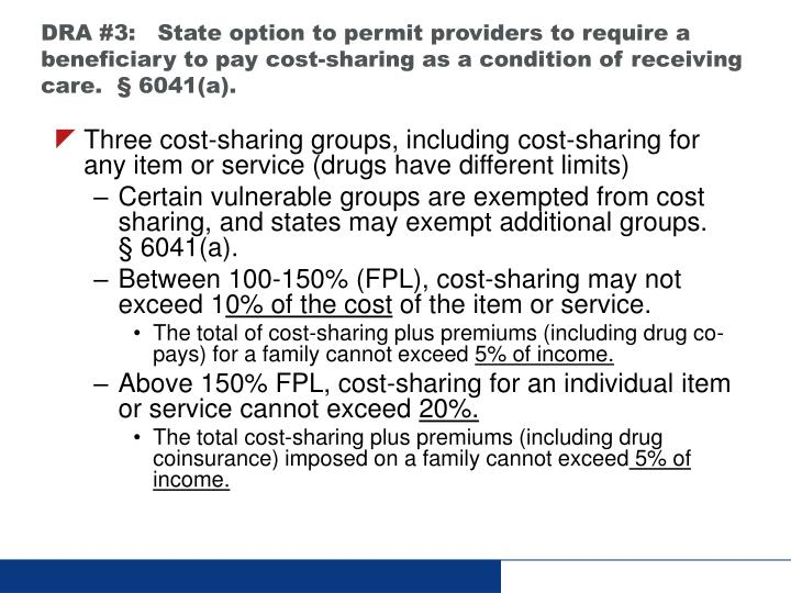 DRA #3:   State option to permit providers to require a beneficiary to pay cost-sharing as a condition of receiving care.  § 6041(a).