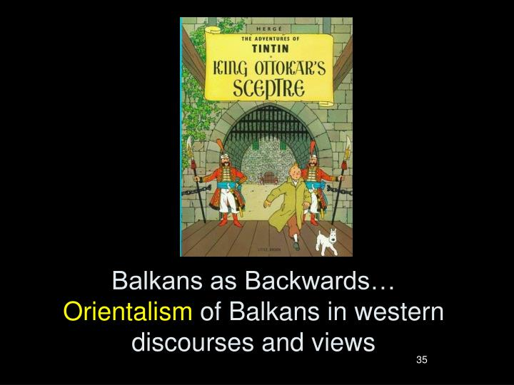 Balkans as Backwards…
