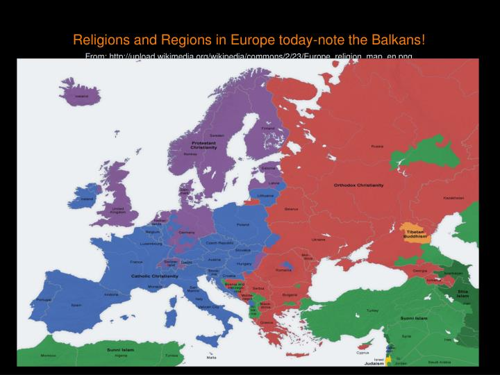 Religions and Regions in Europe today-note the Balkans!