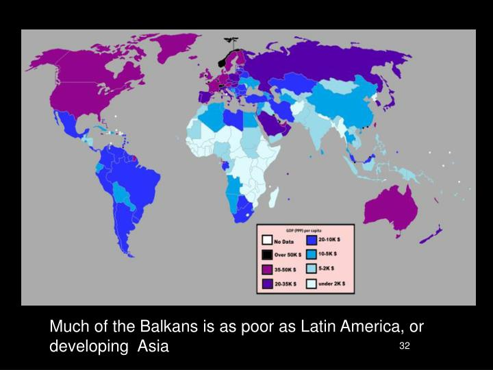 Much of the Balkans is as poor as Latin America, or developing  Asia