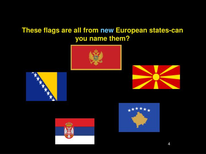 These flags are all from