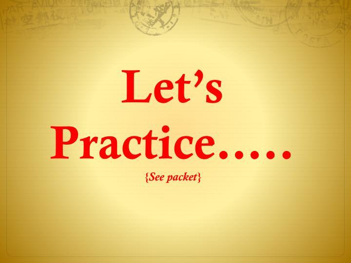 Let's Practice…..