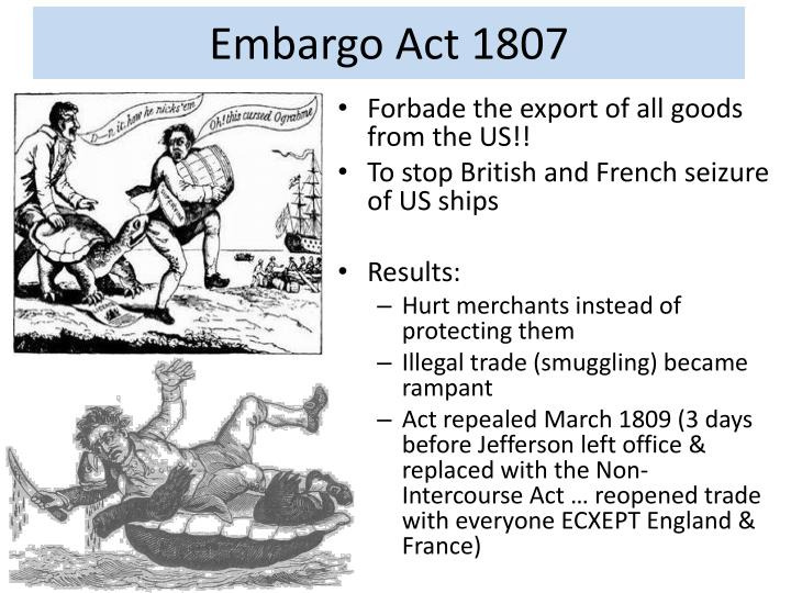 the embargo act of 1807 essay The embargo act of 1807 background 1800's napoleonic wars 1803-1815 recent shift from federalist (john adams) to democratic republicans (thomas jefferson.