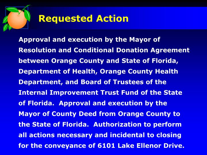 Approval and execution by the Mayor of Resolution and Conditional Donation Agreement between Orange County and State of Florida, Department of Health, Orange County Health Department, and Board of Trustees of the Internal Improvement Trust Fund of the State of Florida.  Approval and execution by the Mayor of County Deed from Orange County to the State of Florida.  Authorization to perform all actions necessary and incidental to closing for the conveyance of 6101 Lake Ellenor Drive.