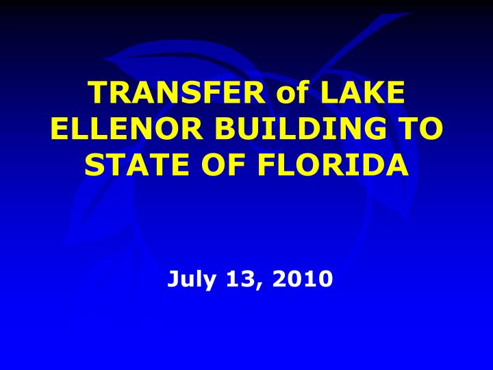 TRANSFER of LAKE ELLENOR BUILDING TO STATE OF FLORIDA
