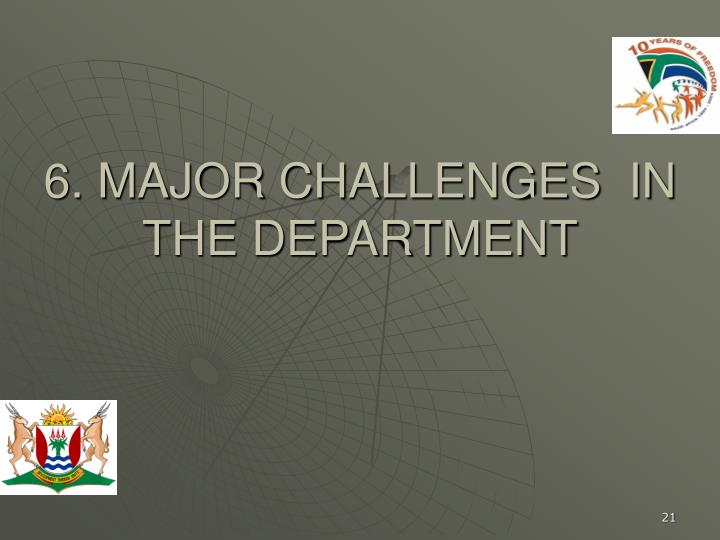 6. MAJOR CHALLENGES  IN THE DEPARTMENT