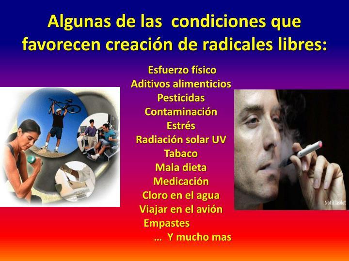 Algunas de las condiciones que favorecen creación de radicales libres: