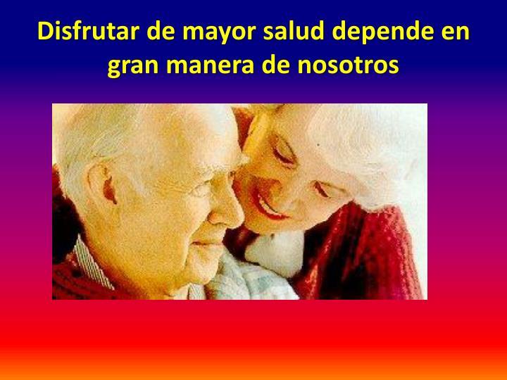 Disfrutar de mayor salud depende en gran manera de nosotros