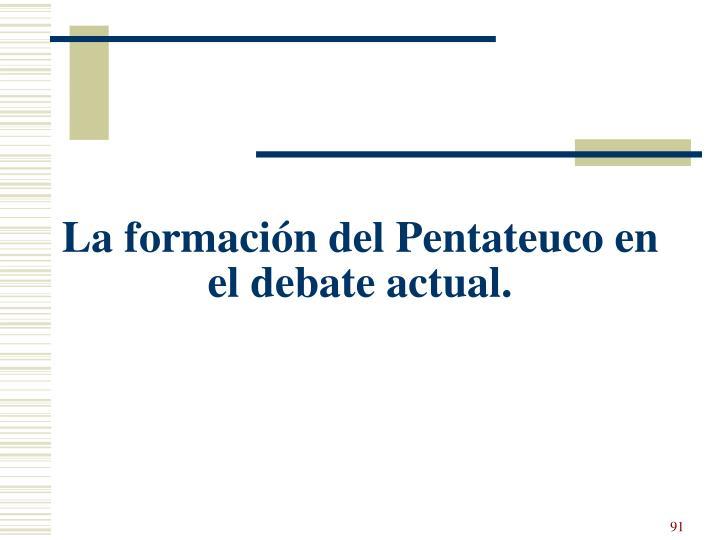 La formación del Pentateuco en el debate actual.