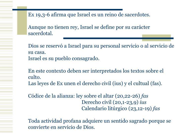 Ex 19,3-6 afirma que Israel es un reino de sacerdotes.