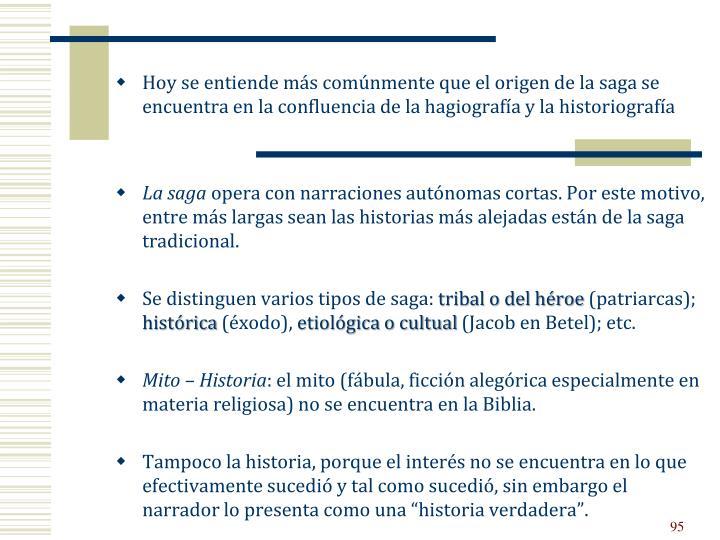 Hoy se entiende más comúnmente que el origen de lasagase encuentra en la confluencia de la hagiografía y la historiografía
