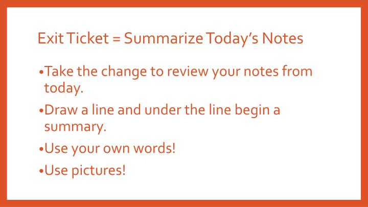 Exit Ticket = Summarize Today's Notes