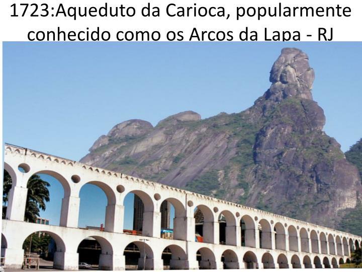 1723:Aqueduto da Carioca, popularmente conhecido como os Arcos da Lapa - RJ